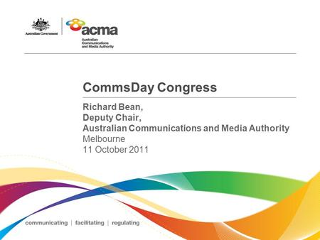 CommsDay Congress Richard Bean, Deputy Chair, Australian Communications and Media Authority Melbourne 11 October 2011.