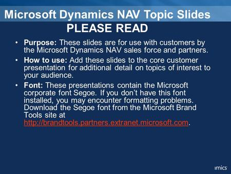 Purpose: These slides are for use with customers by the Microsoft Dynamics NAV sales force and partners. How to use: Add these slides to the core customer.