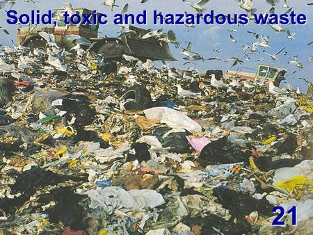 Solid, toxic and hazardous <strong>waste</strong> 21. objectives Identify the major components <strong>of</strong> <strong>waste</strong> stream Identify the major components <strong>of</strong> <strong>waste</strong> stream Explain the.