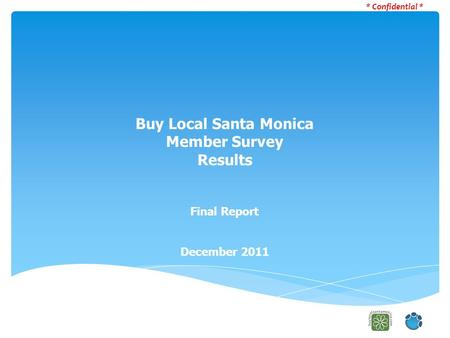 Buy Local Santa Monica Member Survey Results Final Report December 2011 * Confidential *