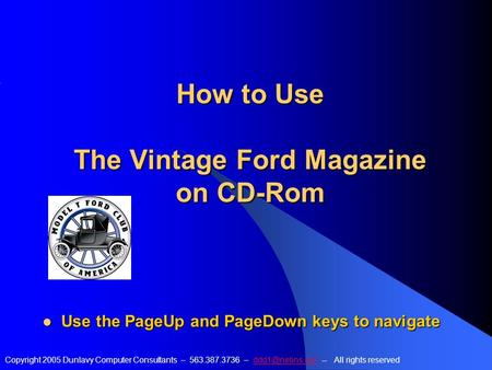 How to Use The Vintage Ford Magazine on CD-Rom Copyright 2005 Dunlavy Computer Consultants – 563.387.3736 – -- All rights