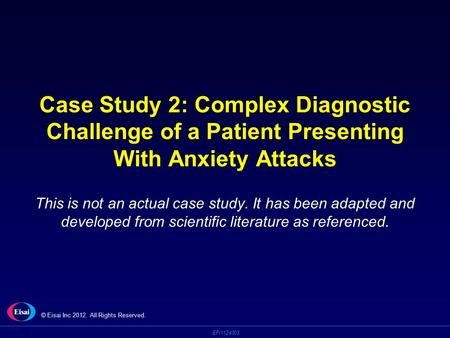 EPI1124003 Case Study 2: Complex Diagnostic Challenge of a Patient Presenting With Anxiety Attacks This is not an actual case study. It has been adapted.