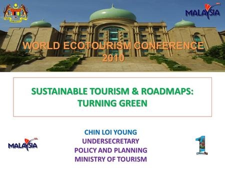 SUSTAINABLE TOURISM & ROADMAPS: TURNING GREEN WORLD ECOTOURISM CONFERENCE 2010 CHIN LOI YOUNG UNDERSECRETARY POLICY AND PLANNING MINISTRY OF TOURISM.