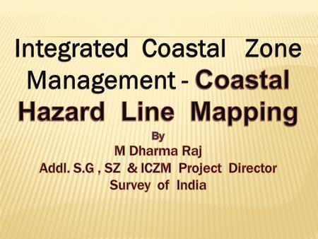  Coastal Hazard Line demarcation &  Integrated Coastal Zone Management Based on established scientific principles.