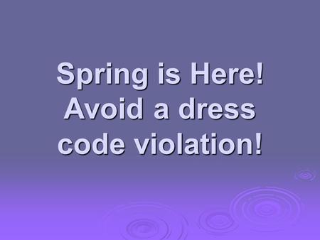 Spring is Here! Avoid a dress code violation!. Boys  Sleeveless shirts must meet the following guidelines. They may not be homemade—a t-shirt with the.