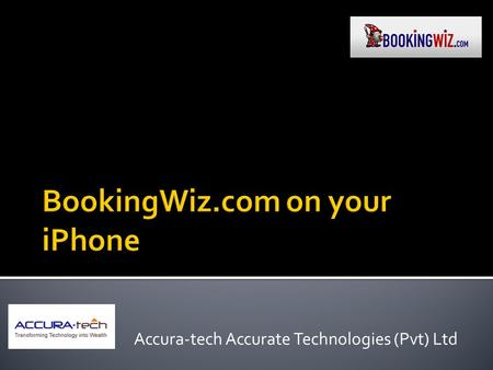Accura-tech Accurate Technologies (Pvt) Ltd.  Introduction Introduction  Why BookingWiz.com is in iPhone? Why BookingWiz.com is in iPhone?  How do.
