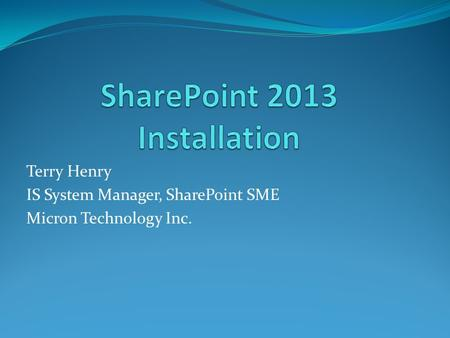 Terry Henry IS System Manager, SharePoint SME Micron Technology Inc.