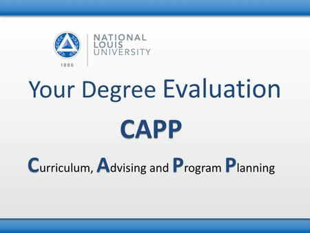 Your Degree Evaluation CAPP CAPP C urriculum, A dvising and P rogram P lanning.
