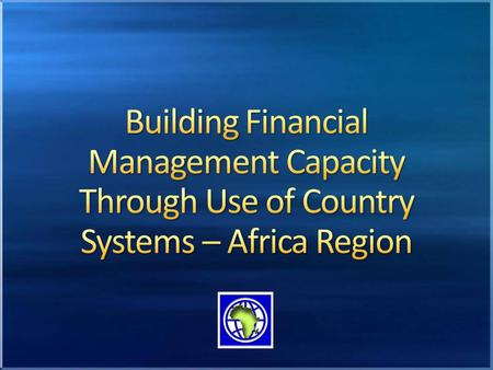 The Bank FM team is helping countries in the Africa region to increase reliance on their country FM systems for project implementation. Aware of the inconsistency.
