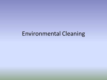 Environmental Cleaning. Background According to the Centers for Disease Control and Prevention (CDC), cleaning and disinfecting environmental surfaces.