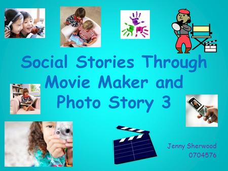 Social Stories Through Movie Maker and Photo Story 3 Jenny Sherwood 0704576.