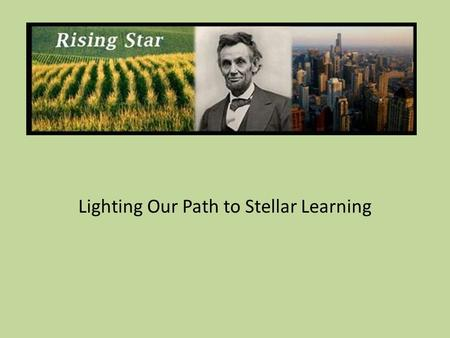 Lighting Our Path to Stellar Learning. The Goal The ultimate goal in school improvement is for the people associated with the school to drive its continuous.