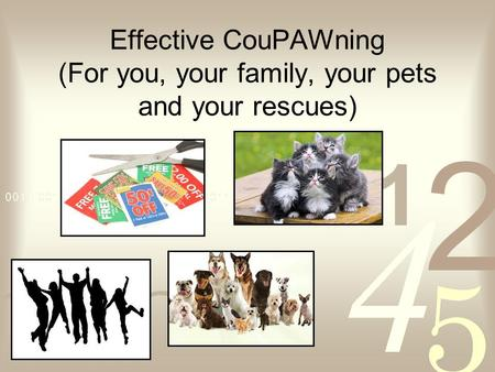 Effective CouPAWning (For you, your family, your pets and your rescues)
