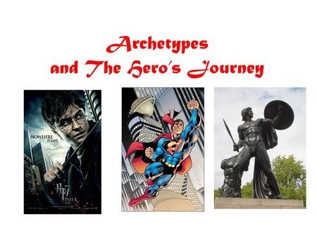 Archetypes and The Hero's Journey. The Hero The essence of the hero is not bravery or nobility, but self-sacrifice. The mythic hero is one who will endure.