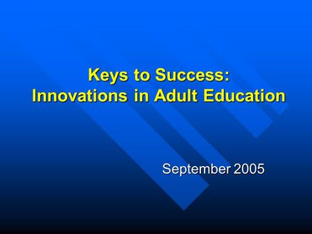 Keys to Success: Innovations in Adult Education September 2005.