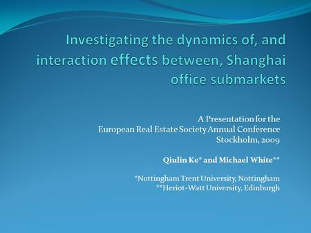 A Presentation for the European Real Estate Society Annual Conference Stockholm, 2009 Qiulin Ke* and Michael White** *Nottingham Trent University, Nottingham.