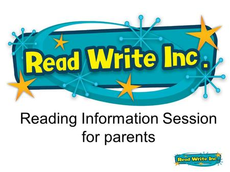 Reading Information Session for parents. Today's session  A quick overview of the Read Write Inc programme  A look at the new Home reading structure.