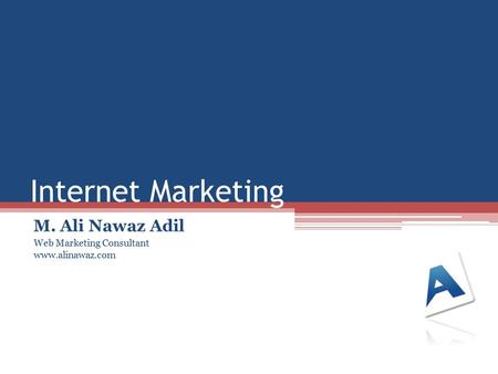 Internet Marketing M. Ali Nawaz Adil Web Marketing Consultant www.alinawaz.com.