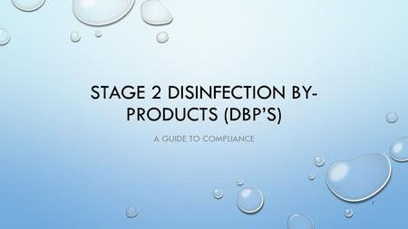 STAGE 2 DISINFECTION BY- PRODUCTS (DBP'S) A GUIDE TO COMPLIANCE 1.