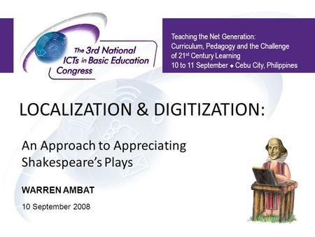 LOCALIZATION & DIGITIZATION: An Approach to Appreciating Shakespeare's Plays Teaching the Net Generation: Curriculum, Pedagogy and the Challenge of 21.