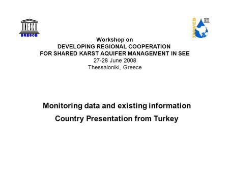 Workshop on DEVELOPING REGIONAL COOPERATION FOR SHARED KARST AQUIFER MANAGEMENT IN SEE 27-28 June 2008 Thessaloniki, Greece Monitoring data and existing.
