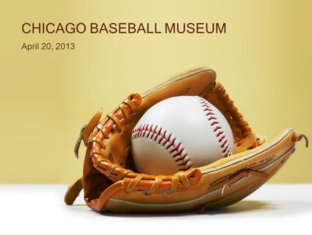 CHICAGO BASEBALL MUSEUM April 20, 2013. Introduction Welcome to Whiting As Mayor, I confident that a partnership between the CBM and the City of Whiting.