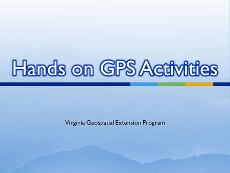Virginia Geospatial Extension Program.  Using a GPS  Capturing a Waypoint  Saving a track  Estimating area  Navigating to a Waypoint  Inputting.