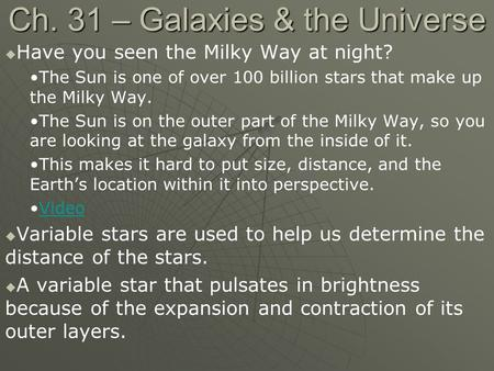 Ch. 31 – Galaxies & the Universe   Have you seen the Milky Way at night? The Sun is one of over 100 billion stars that make up the Milky Way. The Sun.