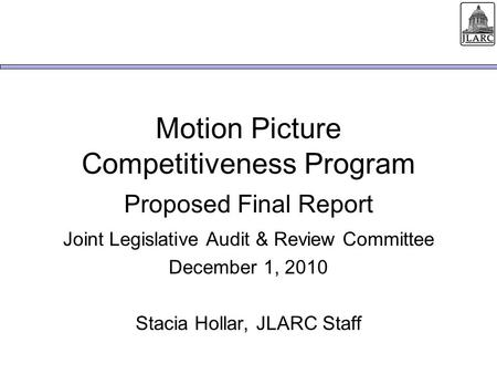 Motion Picture Competitiveness Program Proposed Final Report Joint Legislative Audit & Review Committee December 1, 2010 Stacia Hollar, JLARC Staff.