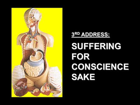3 RD ADDRESS: SUFFERING FOR CONSCIENCE SAKE. SUFFERING FOR CONSCIENCE SAKE 1 Peter 2:19-21NKJV For this is commendable, if because of conscience toward.