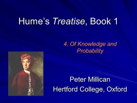 Hume's Treatise, Book 1 Peter Millican Hertford College, Oxford 4. Of Knowledge and Probability.
