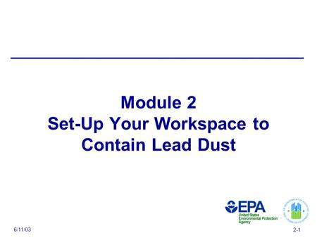 6/11/03 2-1 Module 2 Set-Up Your Workspace to Contain Lead Dust.