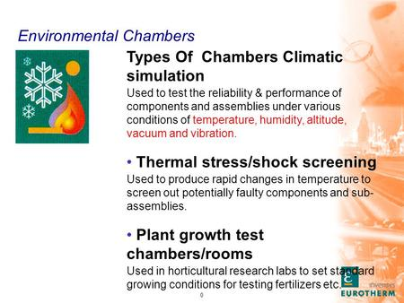 0 Types Of Chambers Climatic simulation Used to test the reliability & performance of components and assemblies under various conditions of temperature,