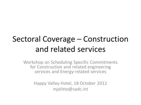 Sectoral Coverage – Construction and related services Workshop on Scheduling Specific Commitments for Construction and related engineering services and.