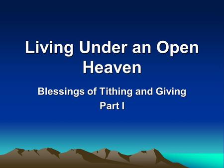 Living Under an Open Heaven Blessings of Tithing and Giving Part I.
