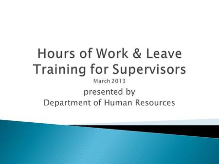 Presented by Department of Human Resources.  Hours of Work  Employee Status  Alternate Work Schedules  Fair Labor Standards Act  Leave Reporting.
