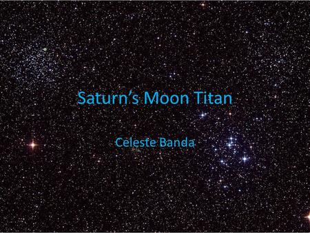 Saturn's Moon Titan Celeste Banda. History of Titan Titan was discovered on March 25, 1655. Christiaan Huygens discovered and named it Saturni Luna. It.