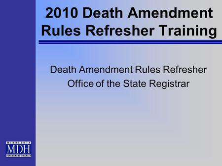 2010 Death Amendment Rules Refresher Training Death Amendment Rules Refresher Office of the State Registrar.