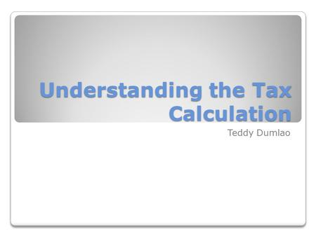 Understanding the Tax Calculation Teddy Dumlao. Key Questions What is the relationship between tax rates and tax amounts? What governing board decisions.