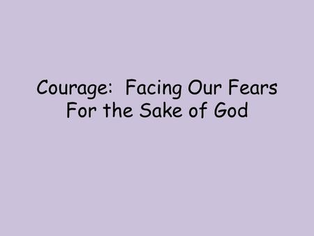 Courage: Facing Our Fears For the Sake of God. Wise judgment enables us to figure out the good in a situation and choose to act Justice orients us to.