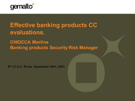 Effective banking products CC evaluations. 8 th I.C.C.C. Rome, September 26th, 2007. CHIOCCA Martine Banking products Security Risk Manager.