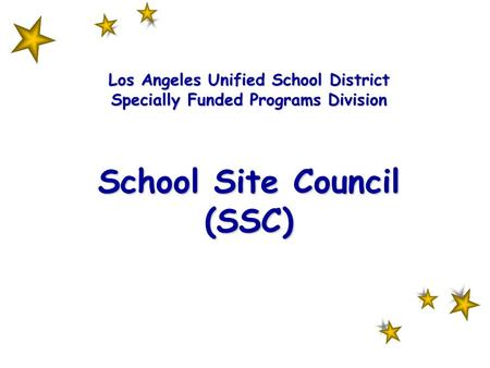 Los Angeles Unified School District Specially Funded Programs Division School Site Council (SSC) Los Angeles Unified School District Specially Funded Programs.