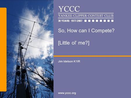 Www.yccc.org So, How can I Compete? [Little ol' me?] Jim Idelson K1IR.