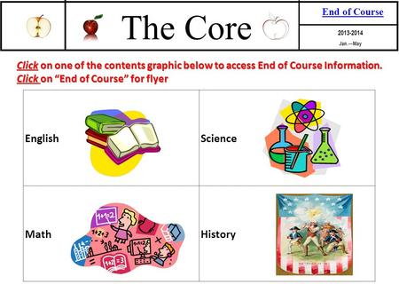 "The Core 2013-2014 End of Course Jan.—May Click on one of the contents graphic below to access End of Course Information. Click on ""End of Course"" for."