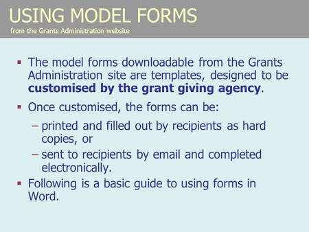 USING MODEL FORMS from the Grants Administration website  The model forms downloadable from the Grants Administration site are templates, designed to.