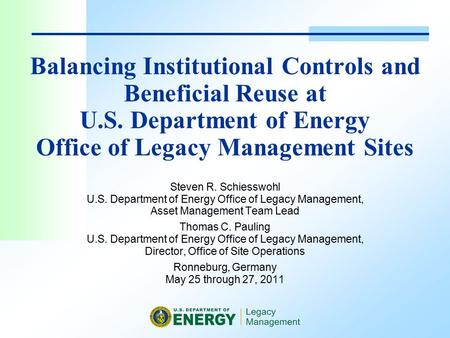 Balancing Institutional Controls and Beneficial Reuse at U.S. Department of Energy Office of Legacy Management Sites Steven R. Schiesswohl U.S. Department.