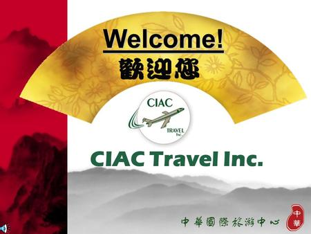 Welcome! CIAC Travel Inc. WELCOMETOCIAC TRAVEL TRAVEL INC. INC. YOUR One Stop Travel Agency Provide Full Service Guarantee Best Value.