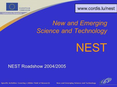 Specific Activities Covering a Wider Field of Research New and Emerging Science and Technology NEST Roadshow 2004/2005 New and Emerging Science and Technology.