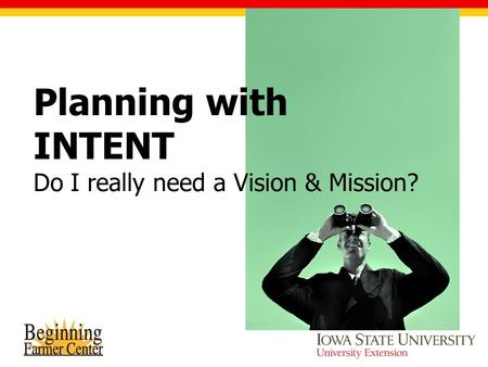 Planning with INTENT Do I really need a Vision & Mission?