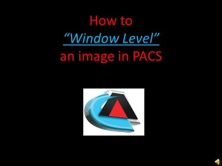 "How to ""Window Level"" an image in PACS Right click on the image & choose ""Window level"""